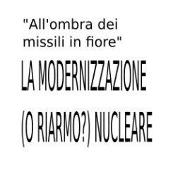 All'ombra dei missili in fiore La modernizzazione (o riarmo?) nucleare